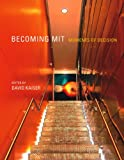 Becoming MIT : Moments of Decision, Kaiser, David, 0262518155