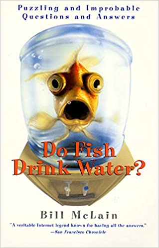Do Fish Drink Water?: Puzzling and Improbable Questions and Answers ...