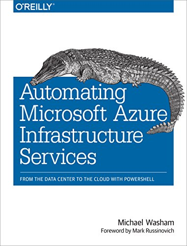Automating Microsoft Azure Infrastructure Services: From the Data Center to the Cloud with PowerShell Pdf