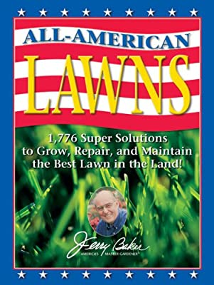 Jerry Baker's All-American Lawns: 1,776 Super Solutions to Grow, Repair, and Maintain the Best Lawn in the Land! (Jerry Baker Good Gardening series)