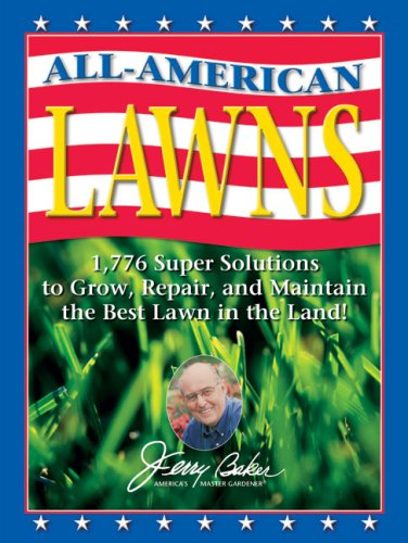 Jerry Baker's All American Lawns  1776 Super Solutions To Grow Repair And Maintain The Best Lawn In The Land   Jerry Baker's Good Gardening