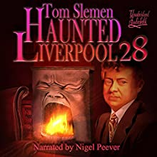 Haunted Liverpool 28 Audiobook by Tom Slemen Narrated by Nigel Peever