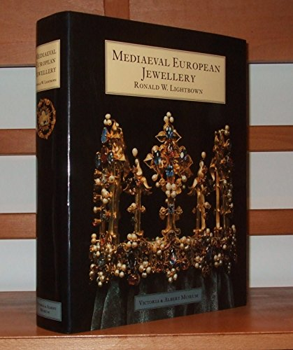 Mediaeval European Jewellery With a Catalogue of the Collection in the Victoria & Albert Museum