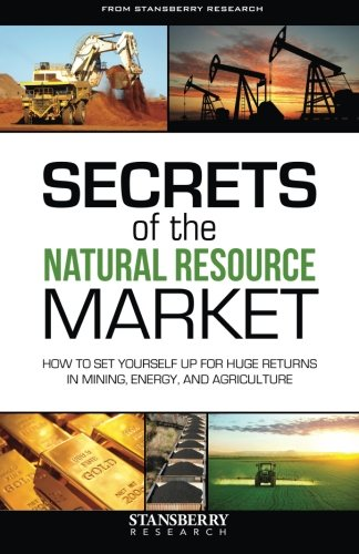 Secrets Of The Natural Resource Market  How To Set Yourself Up For Huge Returns In Mining  Energy  And Agriculture