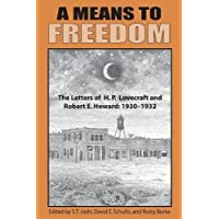 A Means to Freedom: The Letters of H. P. Lovecraft and Robert E. Howard (Volume 1)