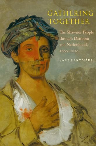 Gathering Together: The Shawnee People through Diaspora and Nationhood, 1600–1870 (The Lamar Series in Western History)