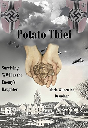 Potato Thief: Surviving WWII as the Enemy's Daughter by [Brandner, Maria Wilhemina]
