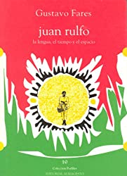 Juan Rulfo: La lengua, el tiempo y el espacio (Coleccion Perfiles) (Spanish Edition)