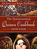 Image of The Quintessential Quinoa Cookbook: Eat Great, Lose Weight, Feel Healthy