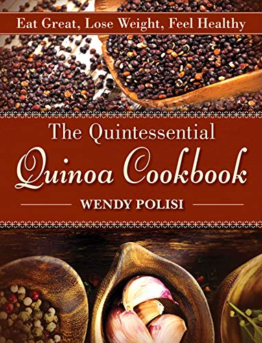 - The Quintessential Quinoa Cookbook: Eat Great, Lose Weight, Feel Healthy