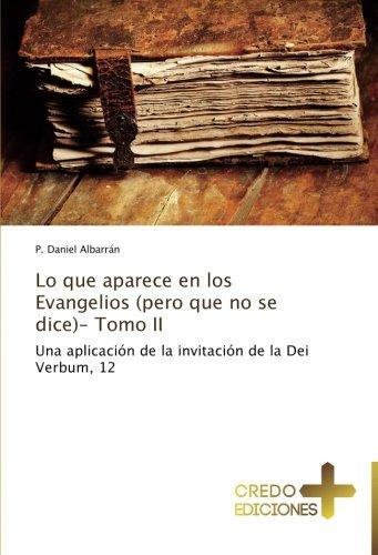 Lo que aparece en los Evangelios (pero que no se dice)- Tomo II: Una aplicación de la invitación de la Dei Verbum, 12 (Spanish Edition) PDF