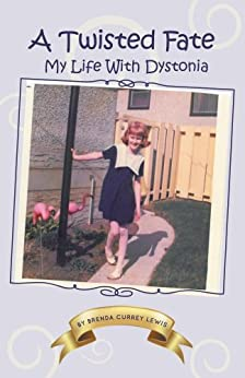 A Twisted Fate:  My life with Dystonia by [Lewis, Brenda Currey]