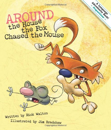 Around the House the Fox Chased the Mouse: Adventures in Prepositions (Language Adventures Book)