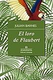 El loro de Flaubert (Edición limitada)