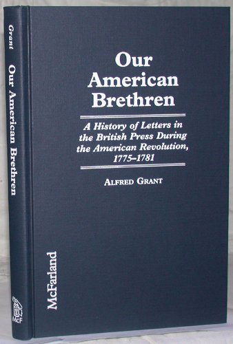 Our American Brethren: A History of Letters in the British Press During the American Revolution, 1775-1781