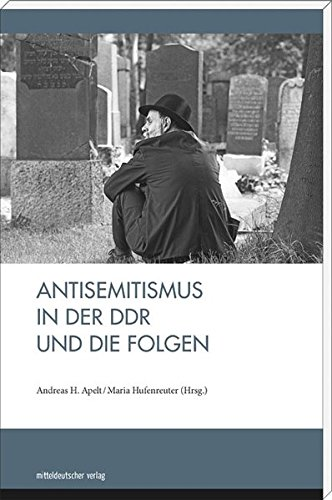 Antisemitismus in der DDR und die Folgen Taschenbuch – 1. Juli 2016 Andreas H. Apelt Maria Hufenreuter (Hg.) Mitteldeutscher Verlag 395462706X