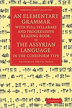 an-elementary-grammar-with-full-syllabary-and-progresssive-reading-book-of-the-assyrian-language-in-the-cuneiform-type-cambridge-library-collection-linguistics