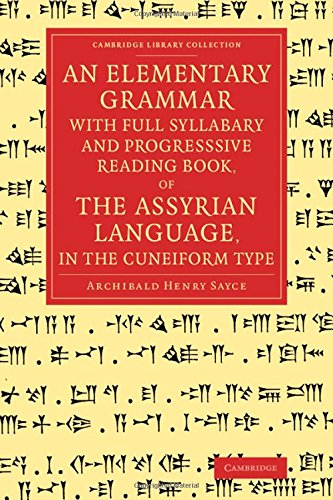 An Elementary Grammar with Full Syllabary and Progresssive Reading Book, of the Assyrian Language, in the Cuneiform Type (Cambridge Library Collection - Linguistics) by Cambridge University Press
