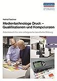 Medientechnologe Druck - Qualifikationen und Kompetenzen: Arbeitsbuch für eine erfolgreiche berufliche Bildung