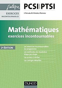 Mathématiques Exercices incontournables PCSI-PTSI - 2e éd. (Concours Ecoles d'ingénieurs) (French Edition) by [Freslon, Julien, Hézard, Marie, Poineau, Jérôme, Freslon, Amaury]
