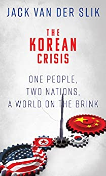 THE KOREAN CRISIS: One People, Two Nations, A World On The Brink by [Van Der Slik, Jack]