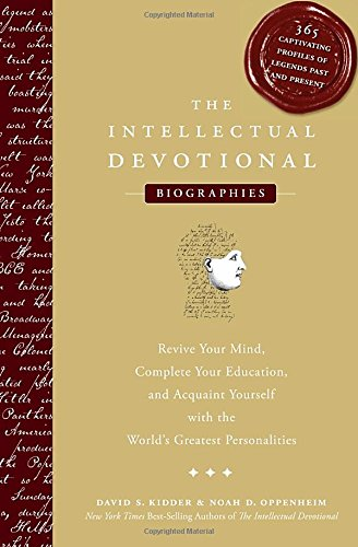 The Intellectual Devotional Biographies: Revive Your Mind, Complete Your Education, and Acquaint Yourself with the World's Greatest Personalities (The Intellectual Devotional Series)