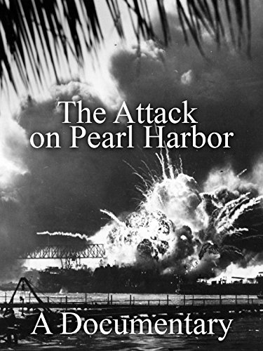 The Attack on Pearl Harbor A Documentary