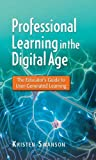 img - for Professional Learning in the Digital Age: The Educator's Guide to User-Generated Learning book / textbook / text book