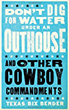 Don't Dig for Water Under an Outhouse: and Other Cowboy Commandments