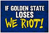 If Golden State Loses We Riot! Fan Basketball Sports Poster 12x18