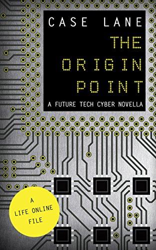 The Origin Point: A Future Tech Cyber Novella (The Life Online Series) (Diplomat Series Case)