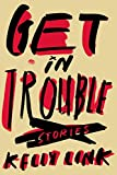 Image of Get in Trouble: Stories