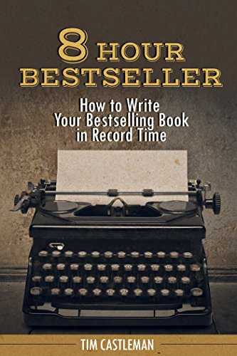 8 hour bestseller how to write your bestselling book in record time 8 hour bestseller how to write your bestselling book in record time by castleman malvernweather Gallery