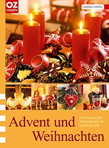 Advent und Weihnachten: Stimmungsvolle Dekorationen im Landhaus-Stil (classics creativ)