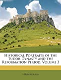 Historical Portraits of the Tudor Dynasty and the Reformation Period, S. Hubert Burke, 1147145091