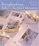 Scrapbooking Baby's Cherished Moments: 200 Page Designs