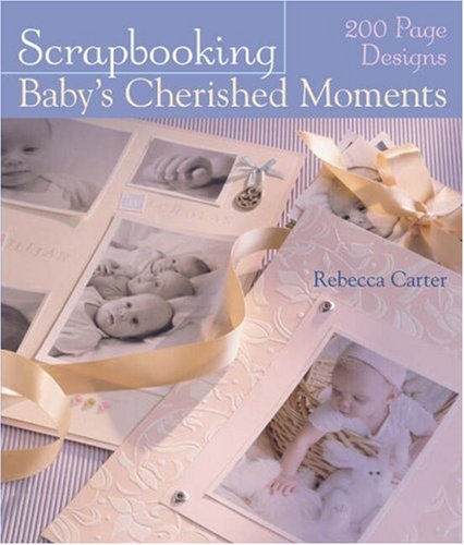 Scrapbooking Baby's Cherished Moments: 200 Page Designs by Brand: Sterling/Chapelle