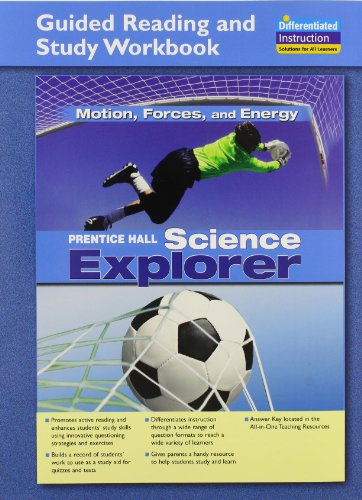 SCIENCE EXPLORER MOTION, FORCES, AND ENERGY GUIDED READING AND STUDY    WORKBOOK 2005