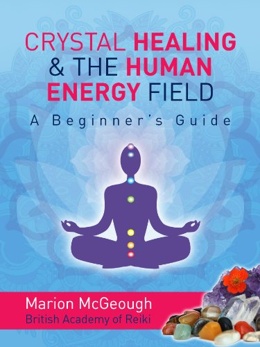 READ Crystal Healing and the Human Energy Field: A Beginners Guide KINDLE
