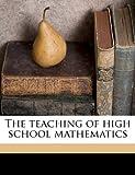 The Teaching of High School Mathematics, George W. B. 1861 Evans, 117229609X