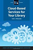 Cloud-Based Services for Your Library, Erik T. Mitchell, 1555708781