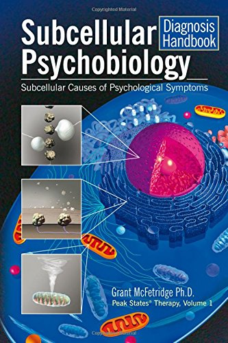 Subcellular Psychobiology Diagnosis Handbook: Subcellular Causes of Psychological Symptoms (Peak States Therapy)