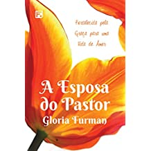 A Esposa do Pastor (The Pastor's Wife): Fortalecida pela Graça para uma Vida de Amor (Portuguese Edition)