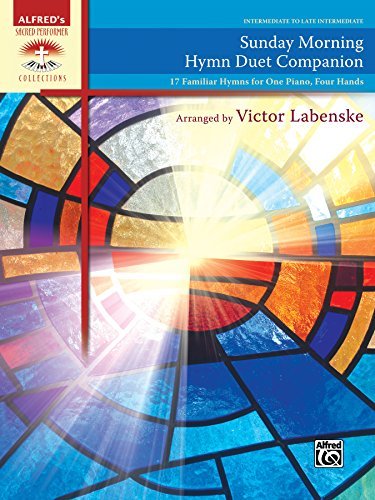 Sunday Morning Hymn Duet Companion: 17 Familiar Hymns for One Piano, Four Hands (Sacred Performer Duet Collections)