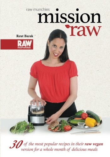 Mission Raw - RawMunchies: 30 raw vegan recipes in 30 days (Raw Munchies Cookbooks) (Volume 1) by Reut Barak