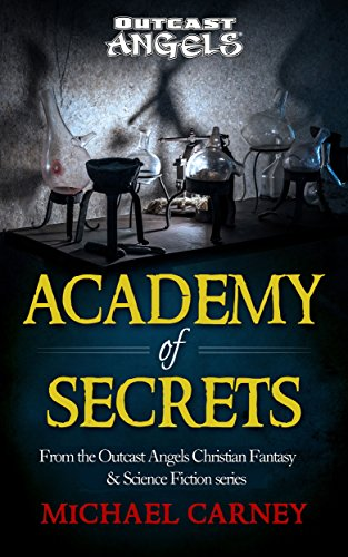 Academy of Secrets: From the Outcast Angels Christian Fantasy & Science Fiction series by [Carney, Michael]