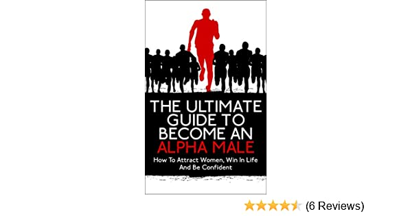 Alpha male the ultimate guide to become an alpha male how to alpha male the ultimate guide to become an alpha male how to attract women win in life and be confident alpha become alpha male attract women fandeluxe Gallery