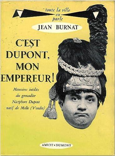 Télécharger en ligne C'est dupont mon empereur ! Memoires inedits du grenadier Nicephore Dupont natif de Melle (Vendée) pdf, epub