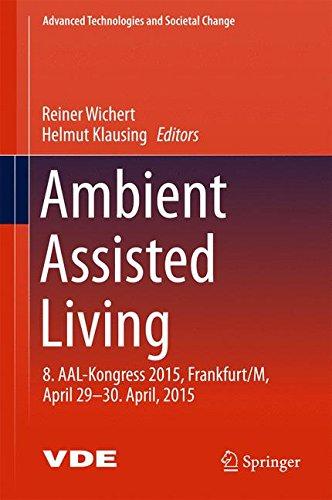 Ambient Assisted Living: 8. AAL-Kongress 2015,Frankfurt/M, April 29-30. April, 2015 (Advanced Technologies and Societal Change)