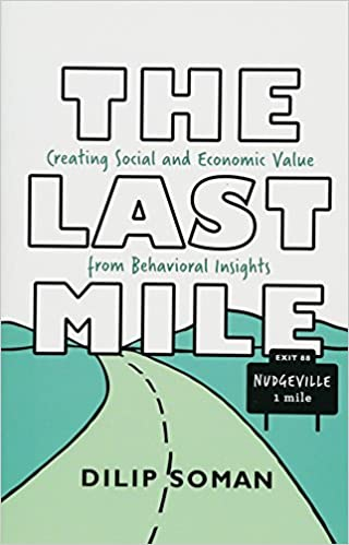 The Last Mile Creating Social and Economic Value from Behavioral Insights
